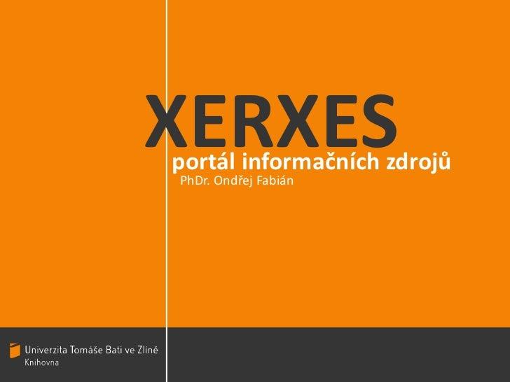XERXES<br />portál informačních zdrojů<br />PhDr. Ondřej Fabián<br />