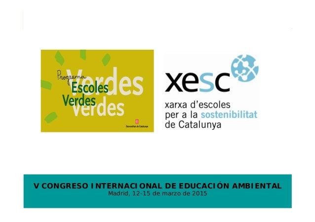 V CONGRESO INTERNACIONAL DE EDUCACIÓN AMBIENTAL Madrid, 12-15 de marzo de 2015