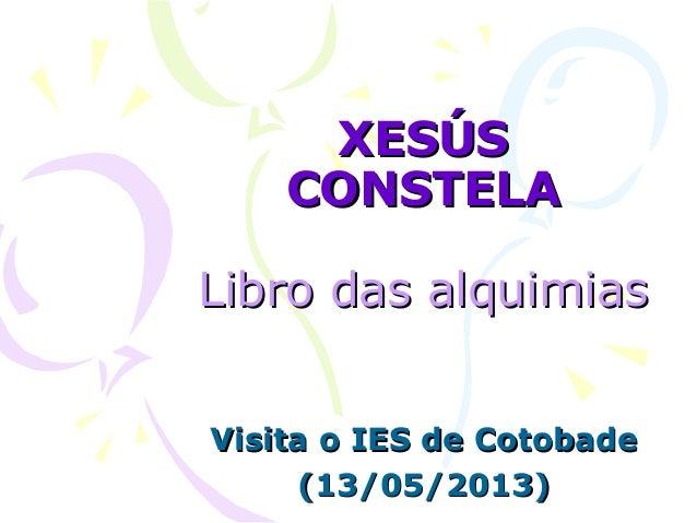 XESÚSXESÚSCONSTELACONSTELALibro das alquimiasLibro das alquimiasVisita o IES de CotobadeVisita o IES de Cotobade(13/05/201...