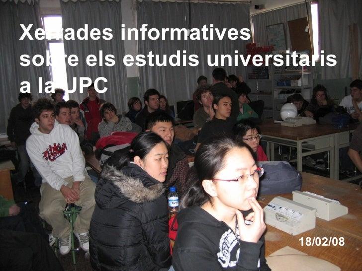 Xerrades informatives sobre els estudis universitaris a la UPC   18/02/08