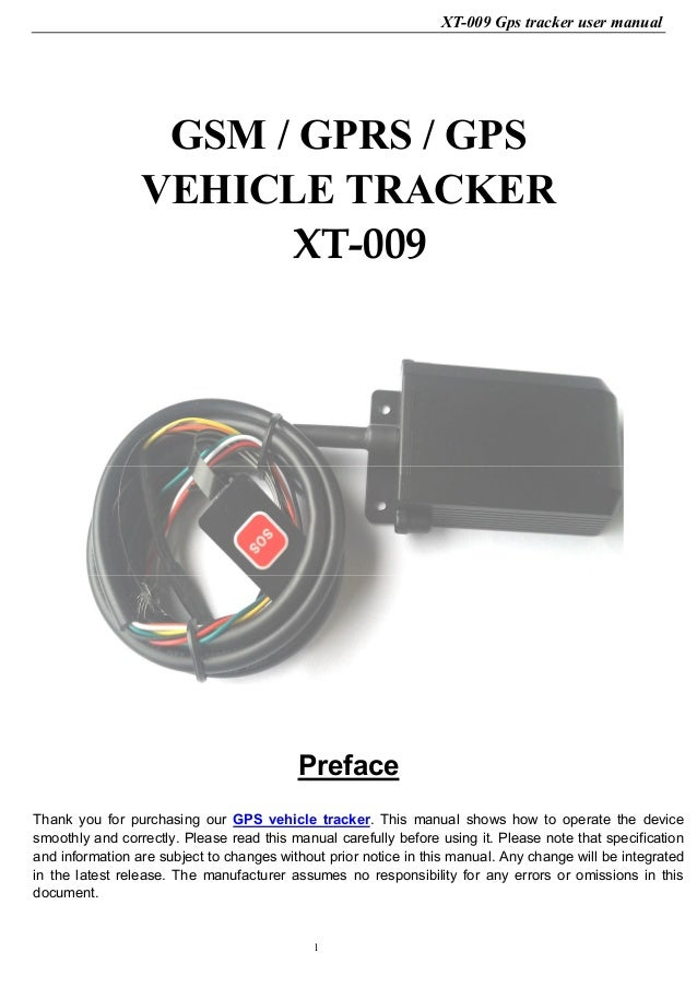 XT-009 Gps tracker user manual 1 GSM / GPRS / GPS VEHICLE TRACKER XT-009 Preface Thank you for purchasing our GPS vehicle ...