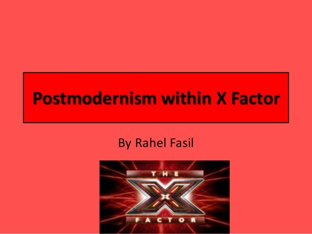 Postmodernism within X FactorBy Rahel Fasil