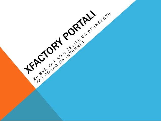 PREDNOSTI XFACTORY PORTALA U ODNOSU NA OBIČNESAJTOVEOduvek ste želeli da imate sajt koji će pokazati Vaša znanja i veštine...