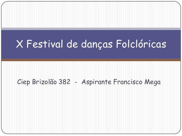 Ciep Brizolão 382 - Aspirante Francisco Mega X Festival de danças Folclóricas