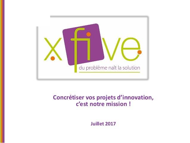 Concrétiser vos projets d'innovation, c'est notre mission ! Juillet 2017