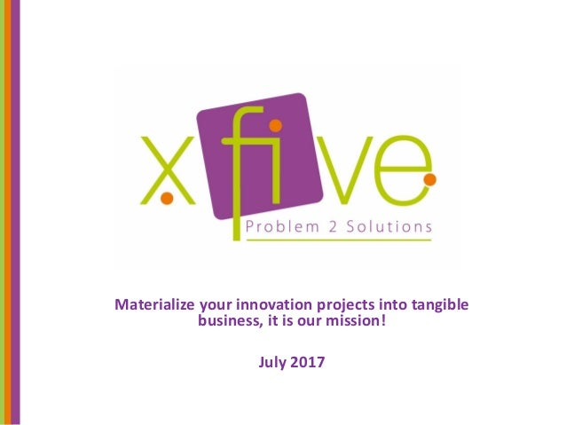 Materialize your innovation projects into tangible business, it is our mission! July 2017