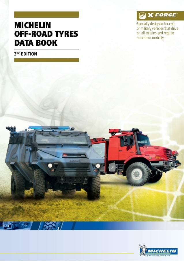A better way forward michelin off-road TYRES DATA BOOK 3RD EDITION Specially designed for civil or military vehicles that ...