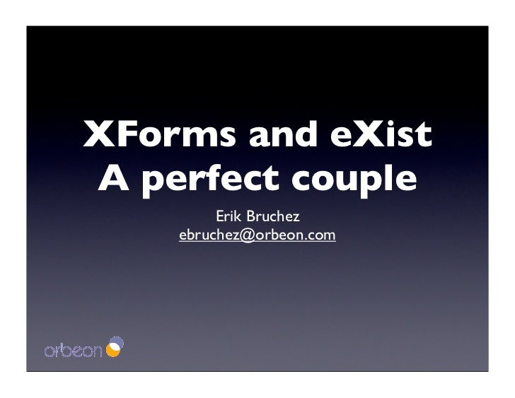 XForms and eXist A perfect couple          Erik Bruchez     ebruchez@orbeon.com