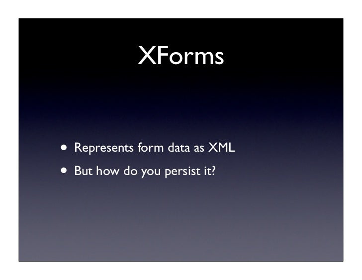 XForms and eXist: A Perfect Couple Slide 3