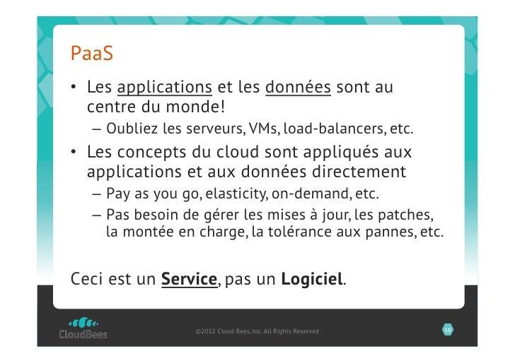 PaaS• Les applications et les données sont au   centre du monde!  – Oubliez les serveurs, VMs, load-balancers, etc.• Le...