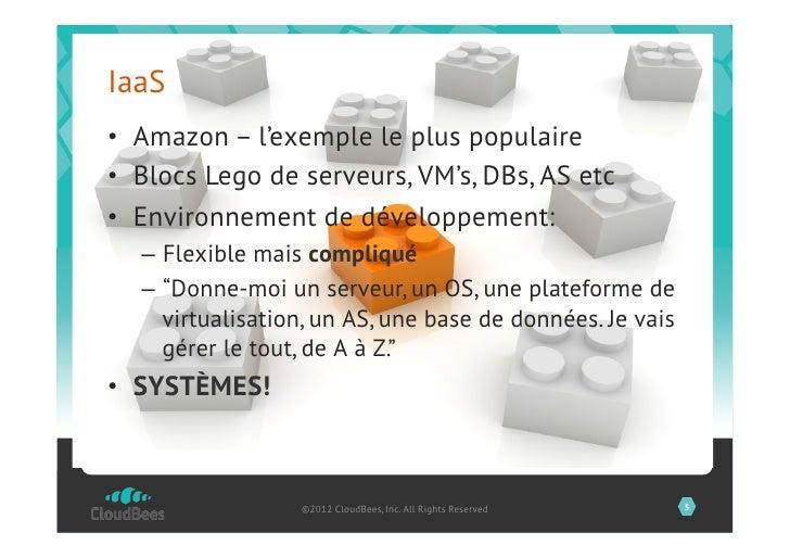 IaaS• Amazon – l'exemple le plus populaire• Blocs Lego de serveurs, VM's, DBs, AS etc• Environnement de développement: ...
