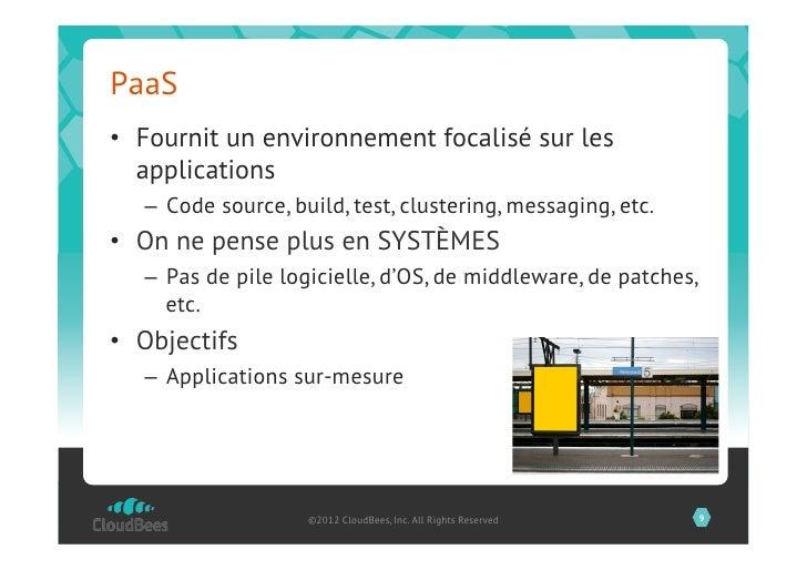 PaaS• Fournit un environnement focalisé sur les   applications   – Code source, build, test, clustering, messaging, etc....
