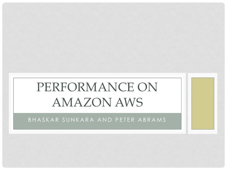 PERFORMANCE ON   AMAZON AWSBHASKAR SUNKARA AND PETER ABRAMS