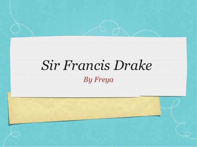 Sir Francis Drake      By Freya