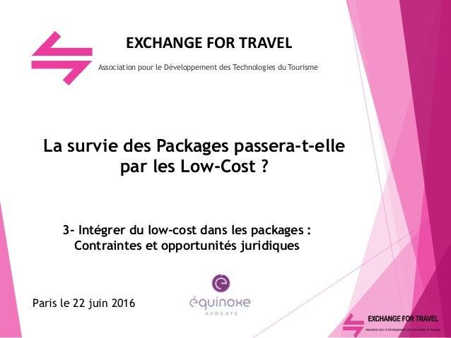 EXCHANGE FOR TRAVEL Association pour le Développement des Technologies du Tourisme La survie des Packages passera-t-elle p...