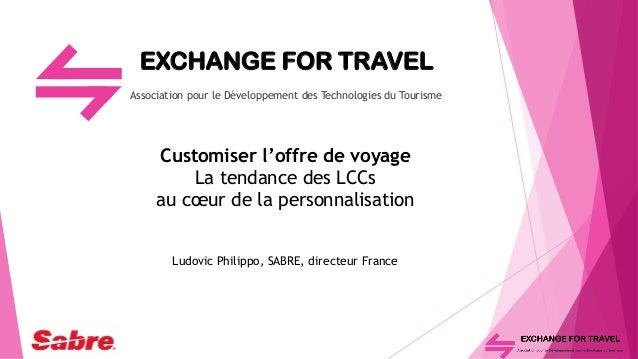 EXCHANGE FOR TRAVEL Association pour le Développement des Technologies du Tourisme Customiser l'offre de voyage La tendanc...