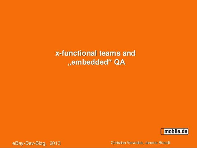 "x-functional teams and ""embedded"" QA eBay-Dev-Blog, 2013 Christian Verwiebe, Jerome Brandt"