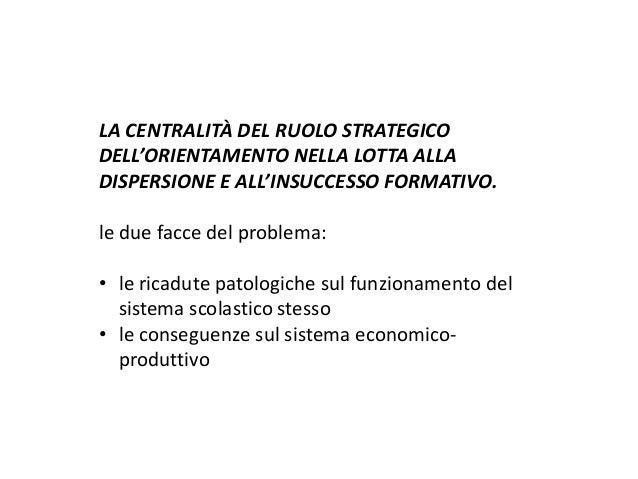 LA CENTRALITÀ DEL RUOLO STRATEGICO DELL'ORIENTAMENTO NELLA LOTTA ALLA DISPERSIONE E ALL'INSUCCESSO FORMATIVO. le due facce...