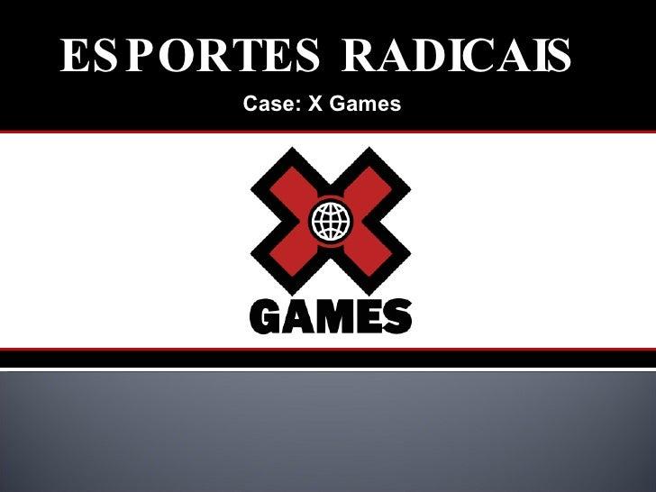 ESPORTES RADICAIS Case: X Games