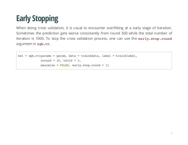 Early Stopping When doing cross validation, it is usual to encounter overfitting at a early stage of iteration. Sometimes ...