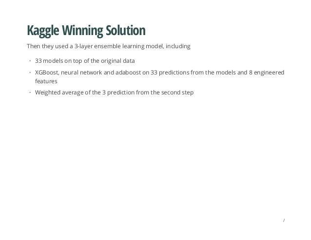 Kaggle Winning Solution Then they used a 3-layer ensemble learning model, including 33 models on top of the original data ...