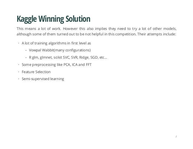 Kaggle Winning Solution This means a lot of work. However this also implies they need to try a lot of other models, althou...