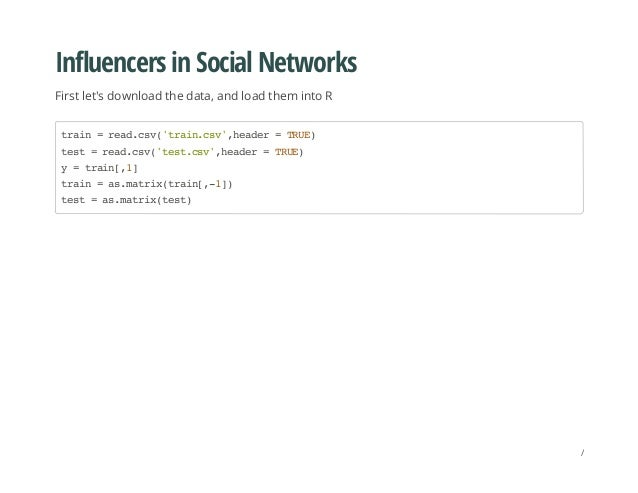 Influencers in Social Networks First let's download the data, and load them into R train=read.csv('train.csv',header=TRUE)...