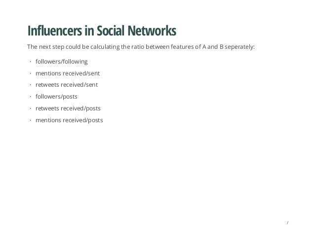 Influencers in Social Networks The next step could be calculating the ratio between features of A and B seperately: follow...