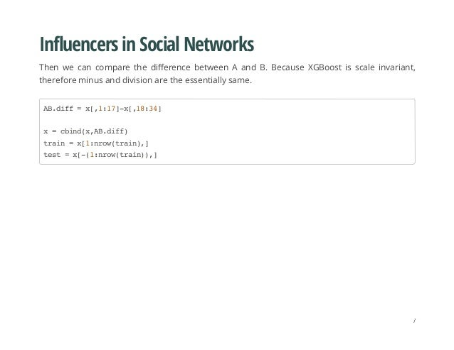 Influencers in Social Networks Then we can compare the difference between A and B. Because XGBoost is scale invariant, the...