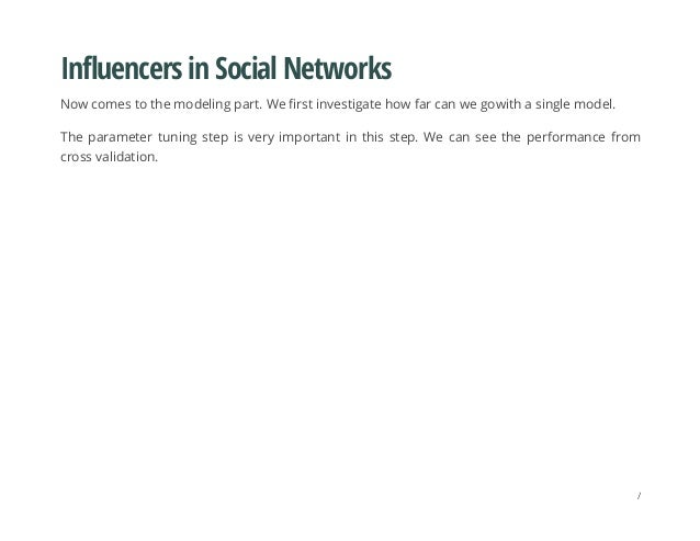 Influencers in Social Networks Now comes to the modeling part. We first investigate how far can we gowith a single model. ...