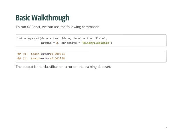 Basic Walkthrough To run XGBoost, we can use the following command: The output is the classification error on the training...