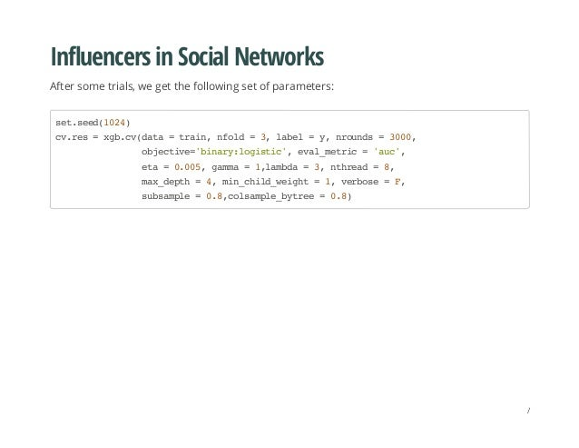 Influencers in Social Networks After some trials, we get the following set of parameters: set.seed(1024) cv.res=xgb.cv(dat...