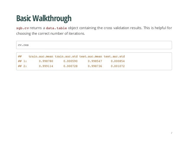 Basic Walkthrough xgb.cvreturns a data.tableobject containing the cross validation results. This is helpful for choosing t...