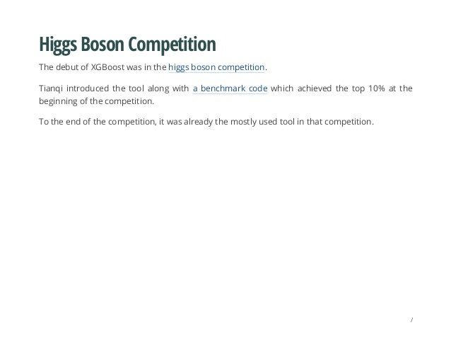Higgs Boson Competition The debut of XGBoost was in the higgs boson competition. Tianqi introduced the tool along with a b...