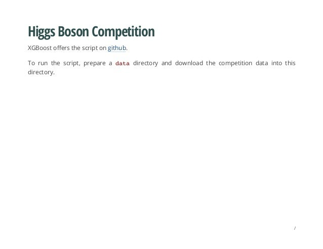 Higgs Boson Competition XGBoost offers the script on github. To run the script, prepare a datadirectory and download the c...