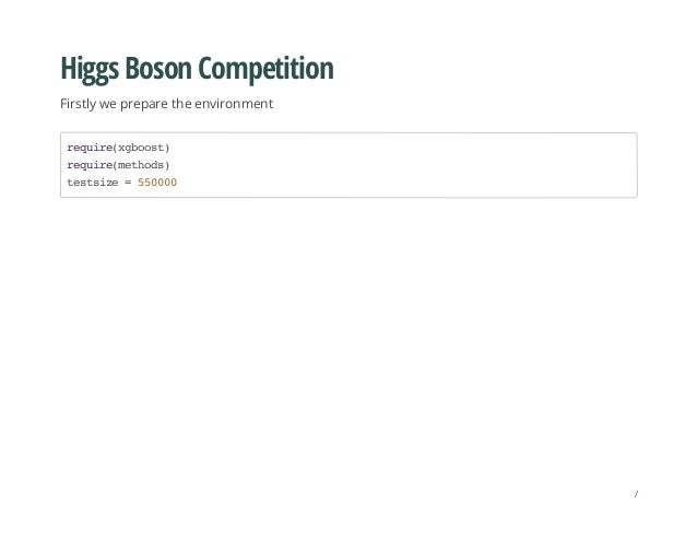 Higgs Boson Competition Firstly we prepare the environment require(xgboost) require(methods) testsize=550000 /
