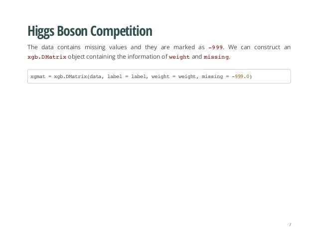 Higgs Boson Competition The data contains missing values and they are marked as -999. We can construct an xgb.DMatrixobjec...