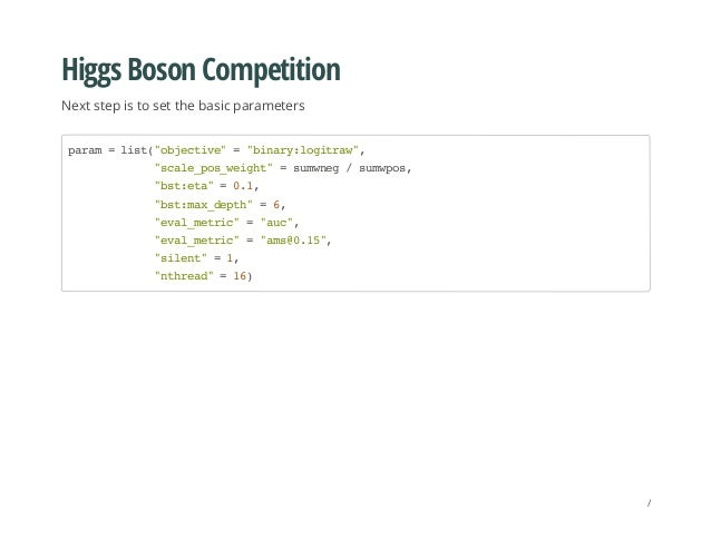 """Higgs Boson Competition Next step is to set the basic parameters param=list(""""objective""""=""""binary:logitraw"""", """"scale_pos_weig..."""