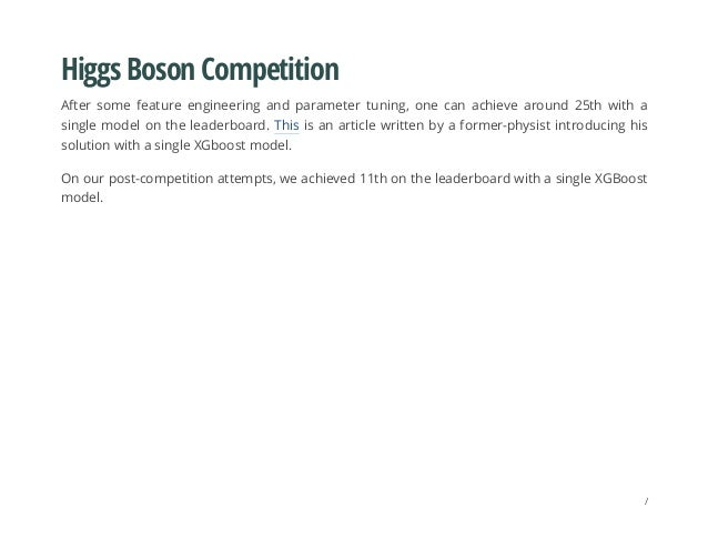 Higgs Boson Competition After some feature engineering and parameter tuning, one can achieve around 25th with a single mod...