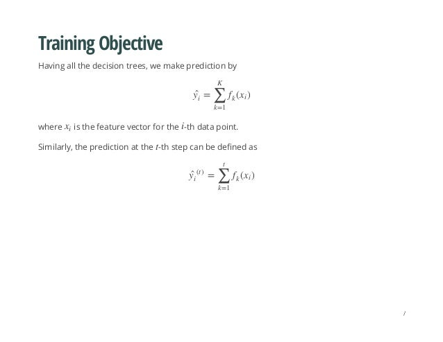 Training Objective Having all the decision trees, we make prediction by where is the feature vector for the -th data point...