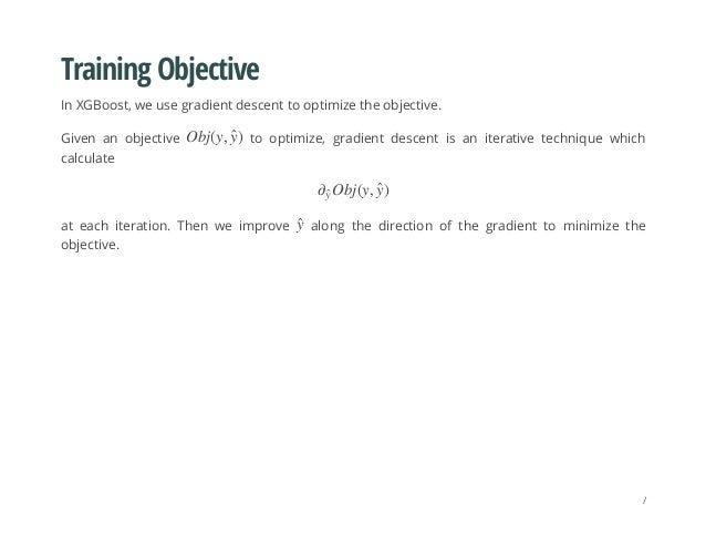 Training Objective In XGBoost, we use gradient descent to optimize the objective. Given an objective to optimize, gradient...
