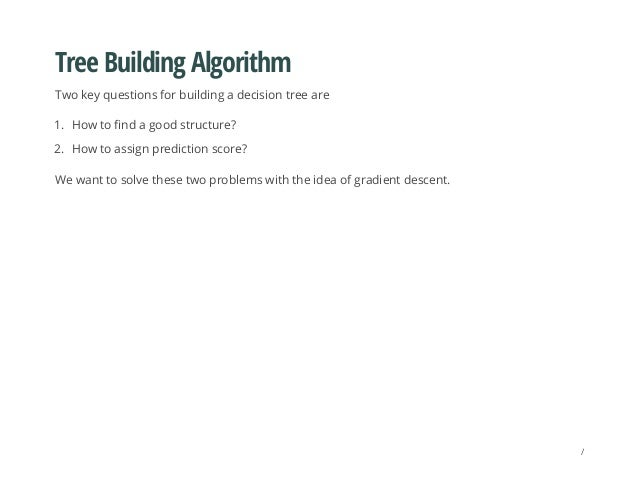 Tree Building Algorithm Two key questions for building a decision tree are 1. How to find a good structure? 2. How to assi...