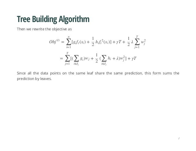 Tree Building Algorithm Then we rewrite the objective as Since all the data points on the same leaf share the same predict...