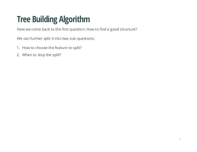 Tree Building Algorithm Now we come back to the first question: How to find a good structure? We can further split it into...