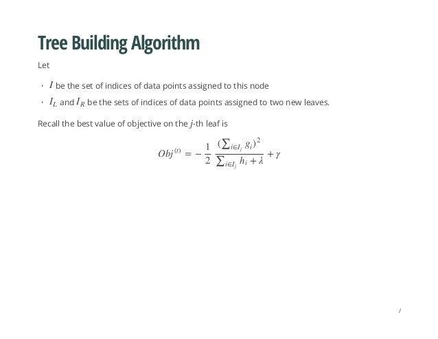 Tree Building Algorithm Let Recall the best value of objective on the -th leaf is be the set of indices of data points ass...