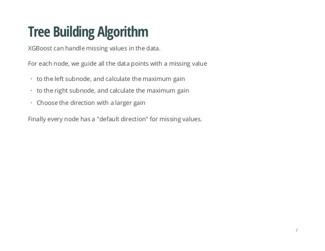 Tree Building Algorithm XGBoost can handle missing values in the data. For each node, we guide all the data points with a ...