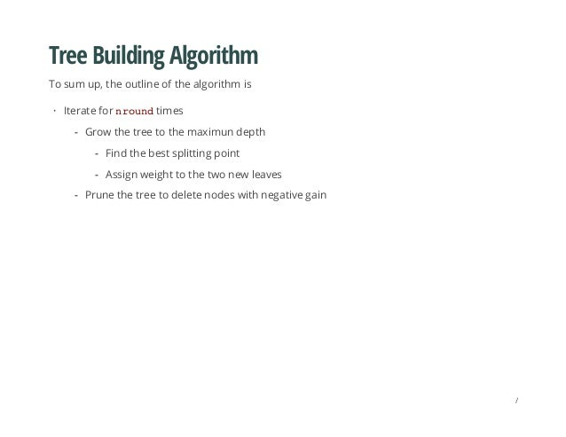 Tree Building Algorithm To sum up, the outline of the algorithm is Iterate for nroundtimes· Grow the tree to the maximun d...