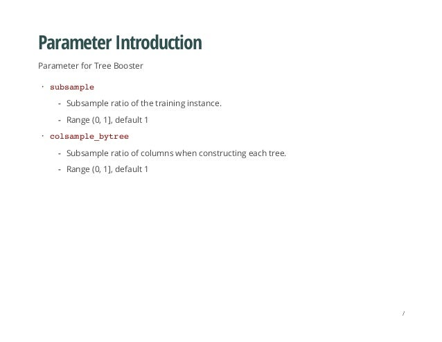 Parameter Introduction Parameter for Tree Booster subsample colsample_bytree · Subsample ratio of the training instance. R...
