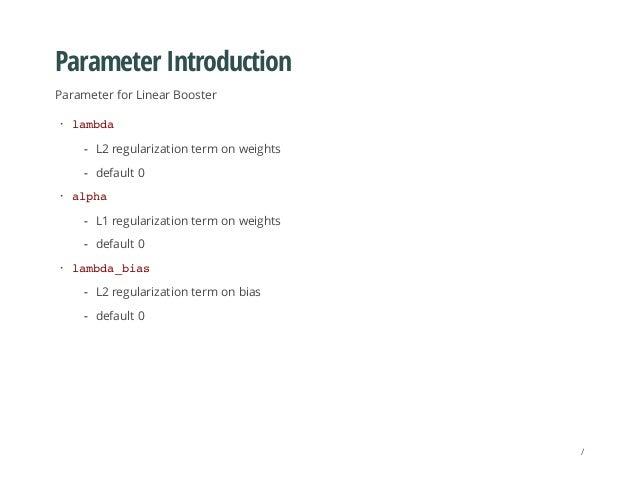 Parameter Introduction Parameter for Linear Booster lambda alpha lambda_bias · L2 regularization term on weights default 0...