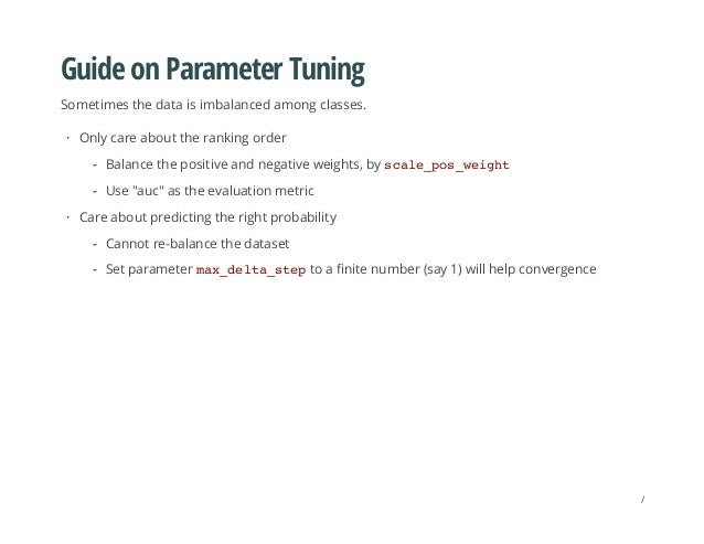 Guide on Parameter Tuning Sometimes the data is imbalanced among classes. Only care about the ranking order Care about pre...